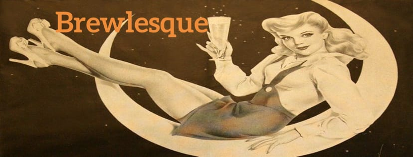 Brewlesque by Moonstruck Burlesque